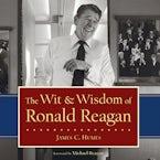 The Wit & Wisdom of Ronald Reagan