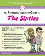 The Politically Incorrect Guide to the Sixties
