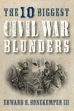 The 10 Biggest Civil War Blunders