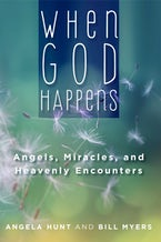 When God Happens: Angels, Miracles, and Heavenly Encounters